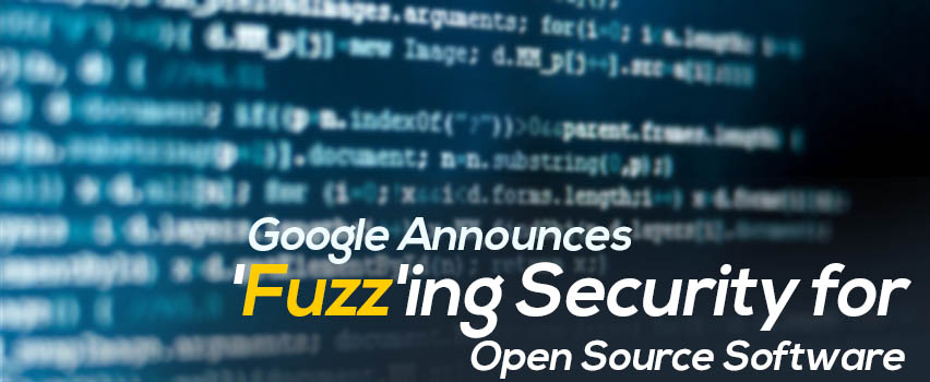 Google Announces 'Fuzz'ing Security for Open Source Software