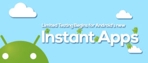 Limited Testing Begins for Android's new 'Instant Apps'